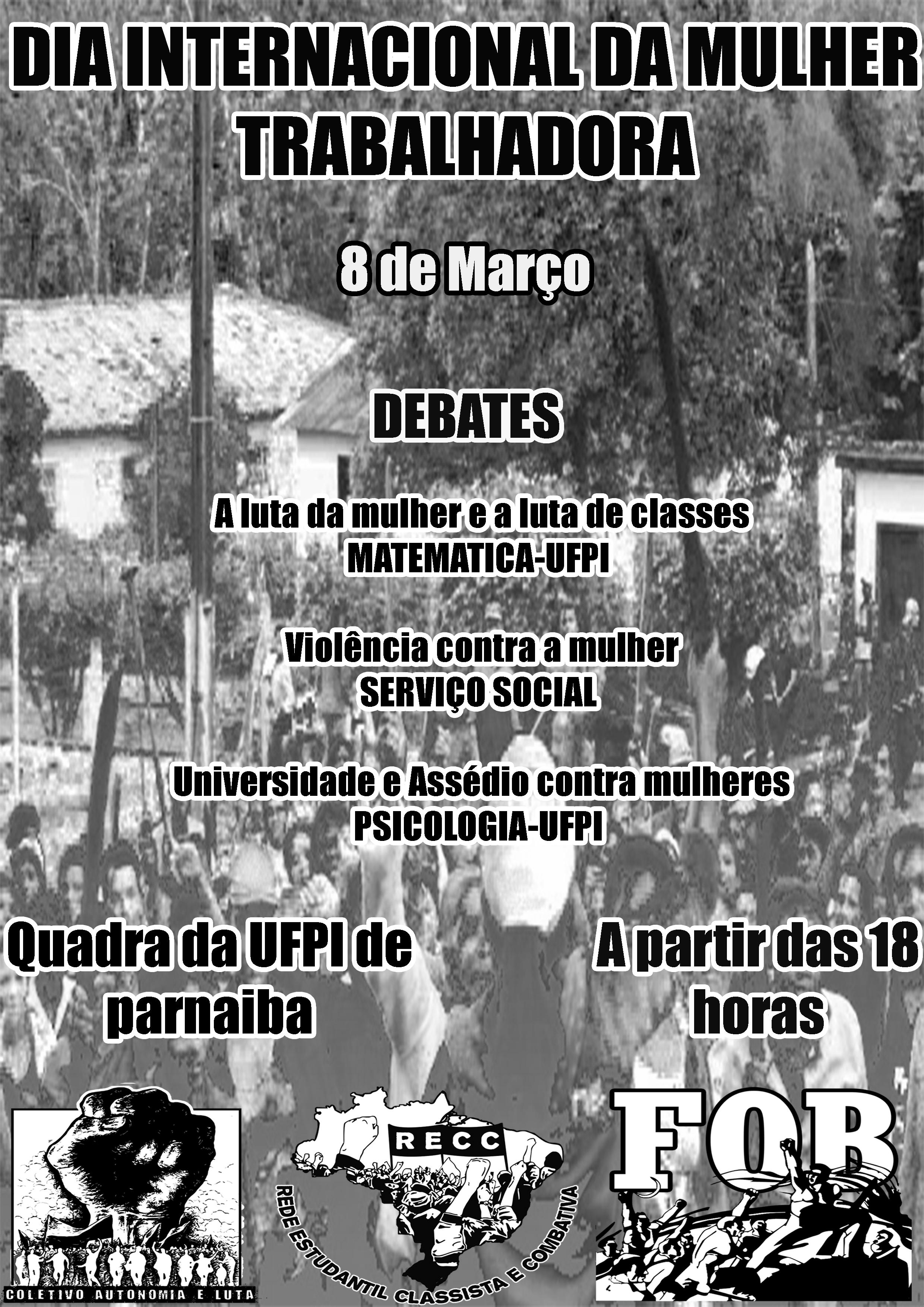 Dia Internacional da Mulher Trabalhadora Rede Estudantil Classista e Combativa Federação das organizações Sindicalistas Revolucionárias do Brasil Coletivo Autonomia e Luta UFPI Parn